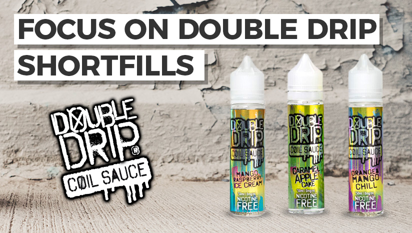Focus on: Double Drip Short Fills