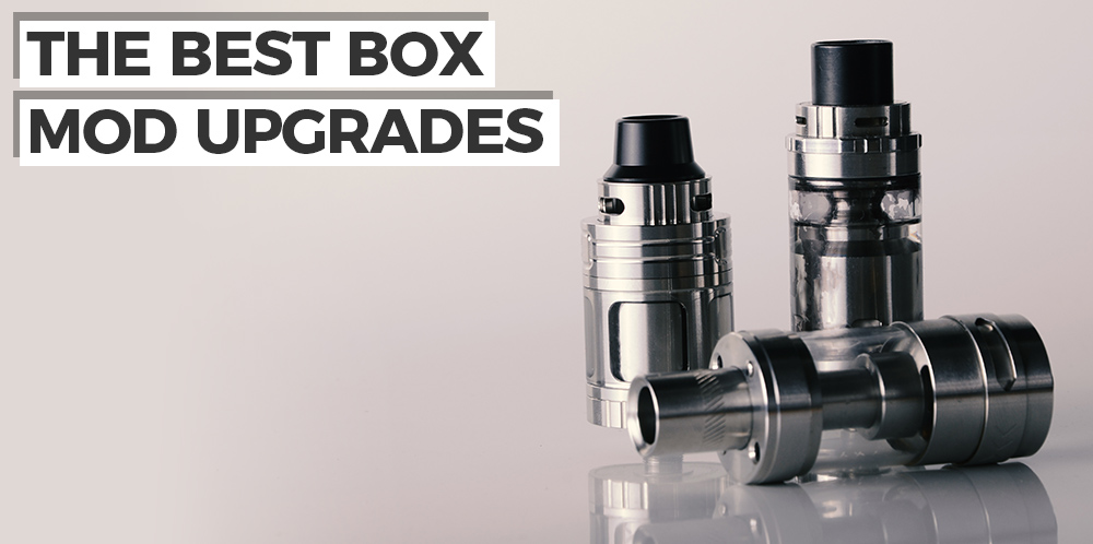 Which box mod upgrade will make the most difference?