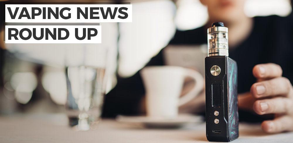 Vaping News Round-up