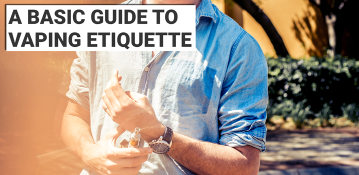 A Basic Guide To Vaping Etiquette