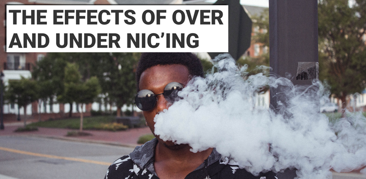 Nicotine: The Effects of Over and Under Nic'ing