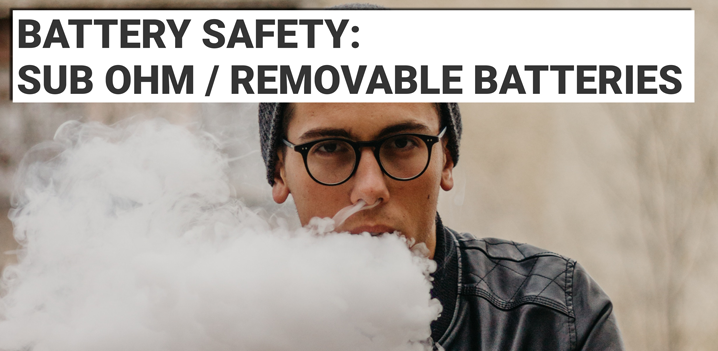 Battery Safety Guide - Sub Ohm / Removable Batteries