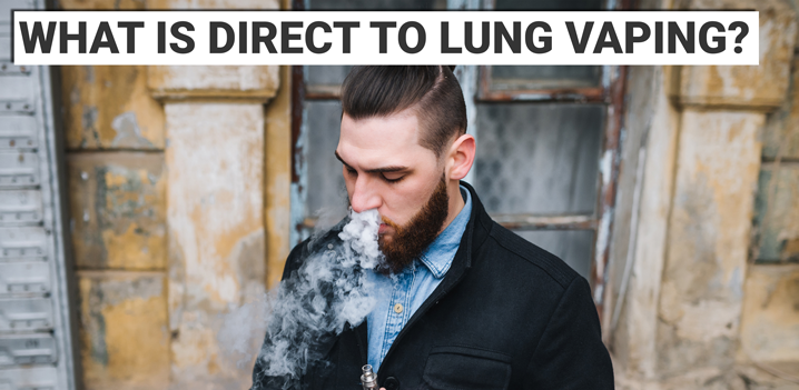 What Is Direct To Lung Vaping?