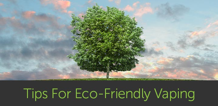 Tips for Eco-Friendly Vaping