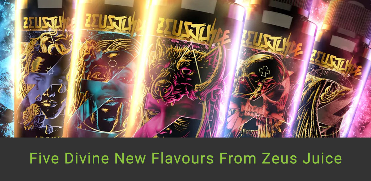 Five Divine New E-Liquid Flavours from Zeus Juice