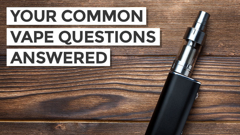 Common Vape Questions and Answers - From Our Experts