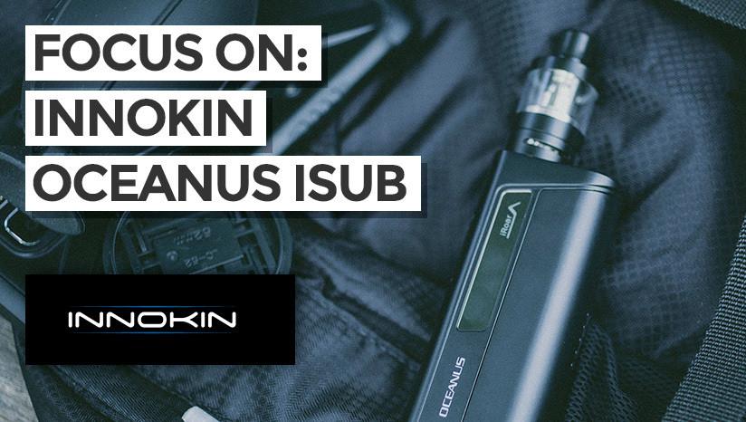 Focus on: Innokin Oceanus iSub
