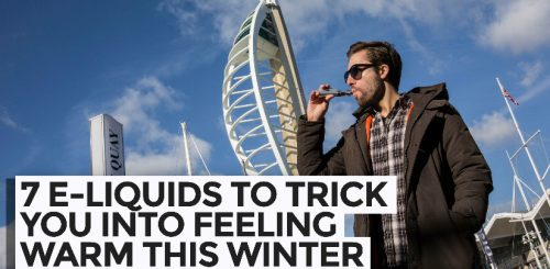 7 E-Liquids to Trick You Into Feeling Warm This Winter!