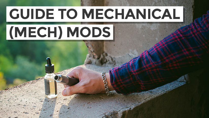 Guide to Mechanical (Mech) Mods