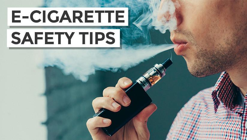 E-Cigarette Safety Tips